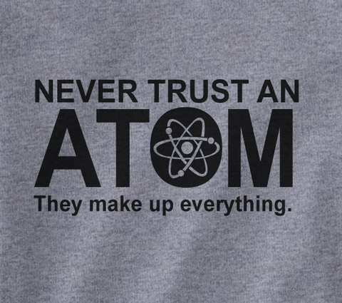 Pop Culture Trendy Funny Never Trust an Atom They make up everything Tshirt Tee T-Shirt Ladies Youth Adult Unisex - Animetee - 2