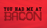 Pop Culture You had me at bacon Tshirt Tee T-Shirt Ladies Youth Adult Unisex - Animetee - 2