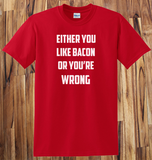 Pop Culture Either you love bacon or you're wrong Tshirt Tee T-Shirt Ladies Youth Adult Unisex - Animetee - 1