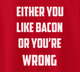 Pop Culture Either you love bacon or you're wrong Tshirt Tee T-Shirt Ladies Youth Adult Unisex - Animetee - 2
