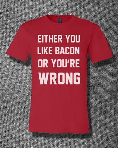Trendy Pop Culture Either you like bacon or you're wrong T-Shirt Ladies Youth Adult - Animetee - 1