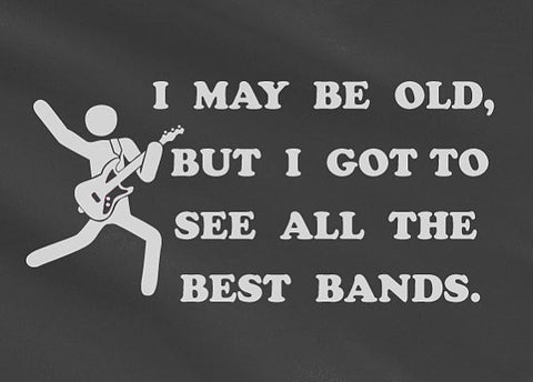 Pop Culture Take I may be old but i got to see all the best bands Tshirt Tee T-Shirt Ladies Youth Adult Unisex - Animetee - 2