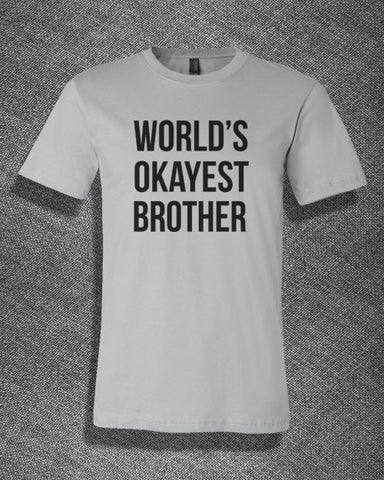 Pop Culture Trendy World's Okayest Brother Greatest Brother in law sibling greatest dog Tshirt Tee T-Shirt Ladies Youth Adult Unisex - Animetee - 1