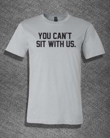 Pop Culture Trendy Mean Girls Lindsay Lohan Reginal You can't sit with us Tee T-Shirt Ladies Youth Adult Unisex - Animetee - 2