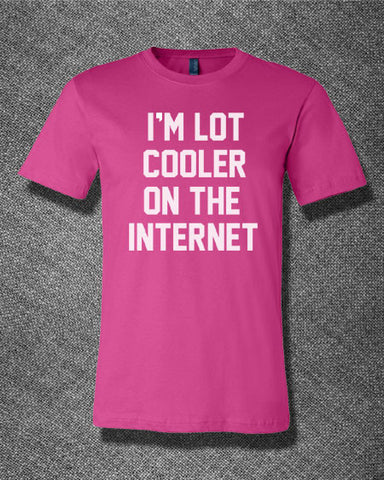 Trendy Pop Culture I'm lot cooler on the internet facebook instagram twitter okcupid Tee T-Shirt Ladies Youth Adult - Animetee - 1