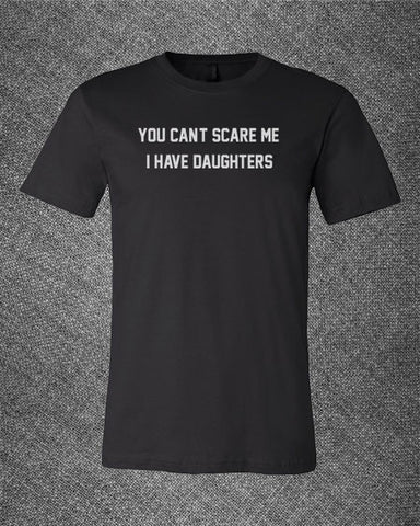 Trendy Pop Culture You can't scare me I have daughters  Tee T-Shirt Ladies Youth Adult - Animetee - 1