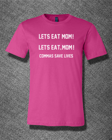 Trendy Pop Culture Lets eat mom Let's eat mom commas save lives zombie grammar Tee T-Shirt Ladies Youth Adult - Animetee - 1