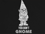 Trendy Pop Culture Hotter Topic You don't know GNOME me Funny t-shirt tshirt Unisex Toddler Ladies All Sizes - Animetee - 2