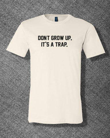 Pop Culture Don't Grow up It's a trap Tee T-Shirt Ladies Youth Adult Unisex - Animetee - 1