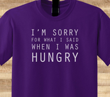 Trendy Pop Culture I'm sorry for what i said when i was hungry foodie Tee T-Shirt Ladies Youth Adult Unisex - Animetee - 1