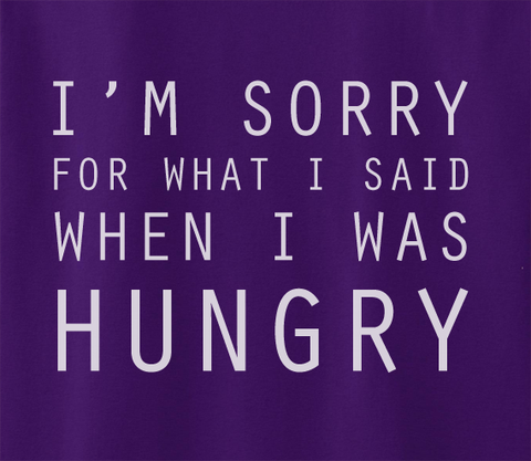 Trendy Pop Culture I'm sorry for what i said when i was hungry foodie Tee T-Shirt Ladies Youth Adult Unisex - Animetee - 2