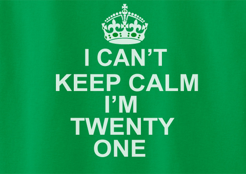 Trendy Pop Culture I can't keep calm I'm only 21 twenty one years old birthday Tee T-Shirt Ladies Youth Adult Unisex - Animetee - 2