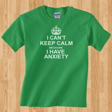 Trendy Pop Culture I can't keep calm beacause i have anxiety Tee T-Shirt Ladies Youth Adult Unisex - Animetee - 1