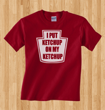 Trendy Pop Culture I put ketchup on my ketchup mcdonalds in and out burger king red robin Tee T-Shirt Ladies Youth Adult Unisex - Animetee - 1