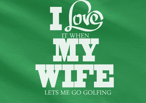 0784bbed Pop Culture Trendy I love it when my wife let's me play golf us open the