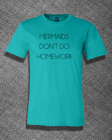 Trendy Pop Culture Mermaids don't do homework Tee T-Shirt Ladies Youth Adult Unisex turquoise - Animetee - 1