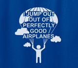 Trendy Pop Culture I jump out of perfectly good airplanes adrenaline junkie sky diving airline pilot Tee T-Shirt Ladies Youth Adult Unisex - Animetee - 2