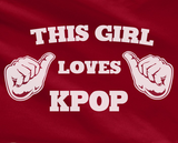 Trendy Pop Culture This Girl Loves KPOP Korean pop big bang exo block b SNSD 2pm 2ne1 Gdragon Tee T-Shirt Ladies Youth Unisex - Animetee - 2