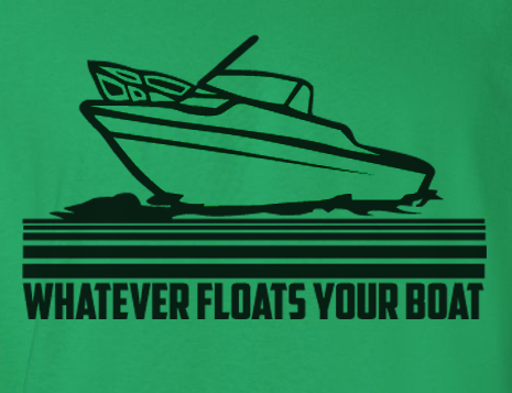 Trendy Pop Culture Whatever floats your boat ship pilot yacht speed jetski fishing Tshirt Tee T-Shirt Ladies Youth Adult Unisex - Animetee - 2
