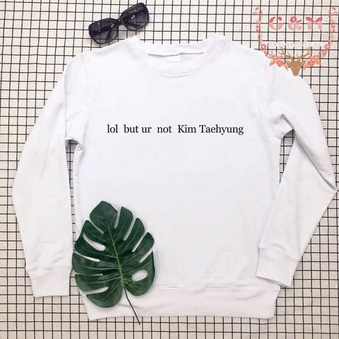 KPOP BTS Bangtan Boys Army  unisex lol but ur not Kim Taehyung jumper sweatshirts women top be groot plus size hipster tumblr pullovers graphic AT_89_10