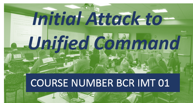 BCR IMT01- Initial Attack to Unified Command