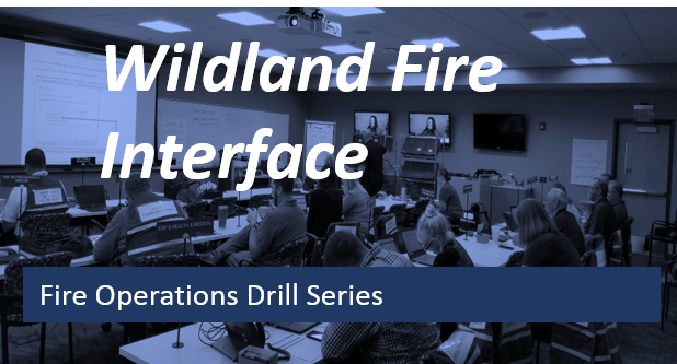 Fire Operations Drill Series- Wildland Fire Interface