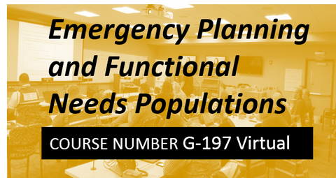 G 197: Emergency Planning and Functional Needs Populations - VIRTUAL