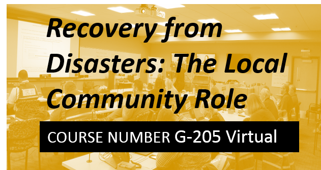 G 205: Recovery from Disaster: The Local Community Role - VIRTUAL