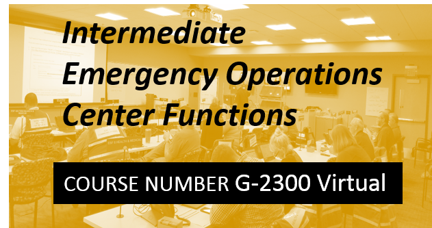 G-2300 Virtual Online FEMA G2300 Intermediate Emergency Operations Center Functions