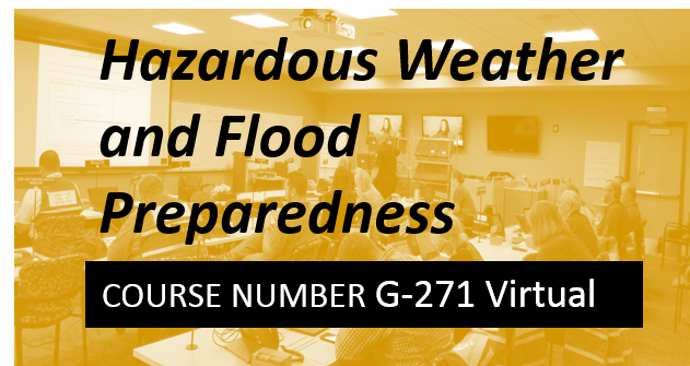 G 271: Hazardous Weather and Flood Preparedness - VIRTUAL