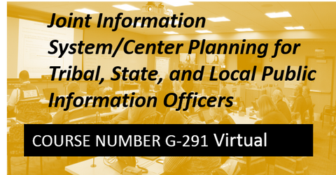 G 291: Joint Information System/Center Planning for Tribal, State, and Local Public Information Officers Virtual