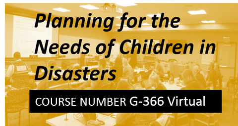 G 366: Planning for the Needs of Children in Disasters - VIRTUAL