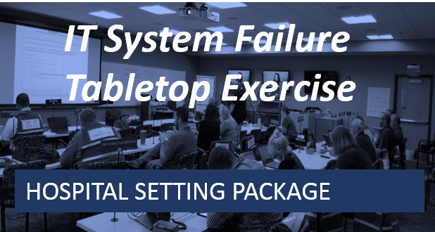 Hospital Setting-IT System Failure Tabletop Exercise