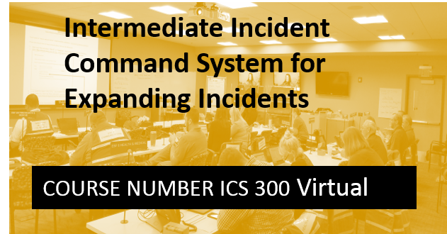 ICS300 G300 Intermediate Incident Command System for Expanding Incidents Virtual Online FEMA ICS 300 Weekend Edition