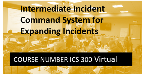 ICS 300: Intermediate Incident Command System for Expanding Incidents- Virtual