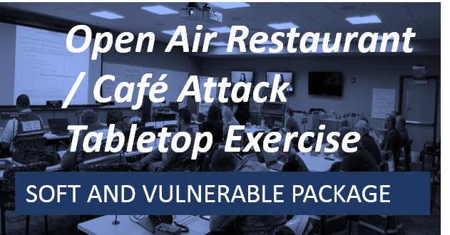 Soft and Vulnerable Targets-Open Air Restaurant / Café Attack Tabletop Exercise