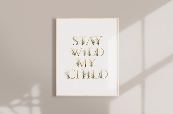 Stay wild my child wall print