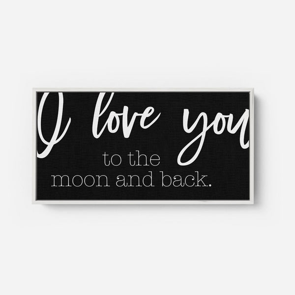 I love you to the moon - Modern Farmhouse Nursery Wall Decor Sign - Framed Floater Canvas
