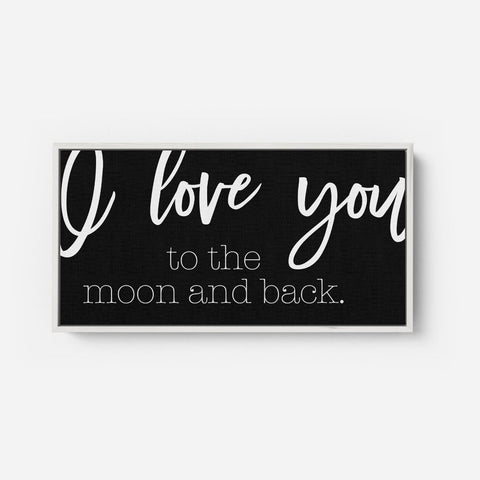 I love you to the moon - Modern Farmhouse Nursery Wall Decor Sign - Framed Floater Canvas - Wall Decor