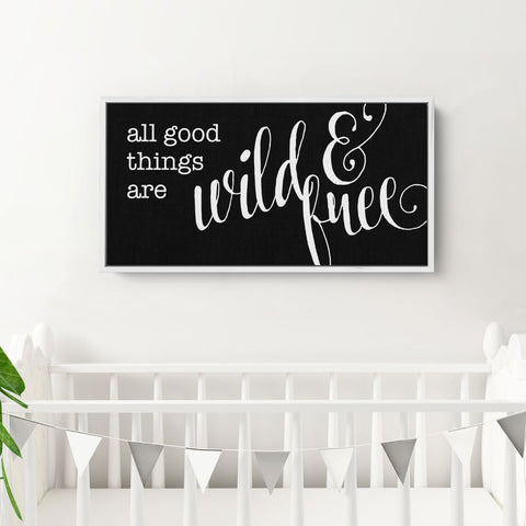 modern farmhouse nursery sign All good things are wild and free Wall and Wonder