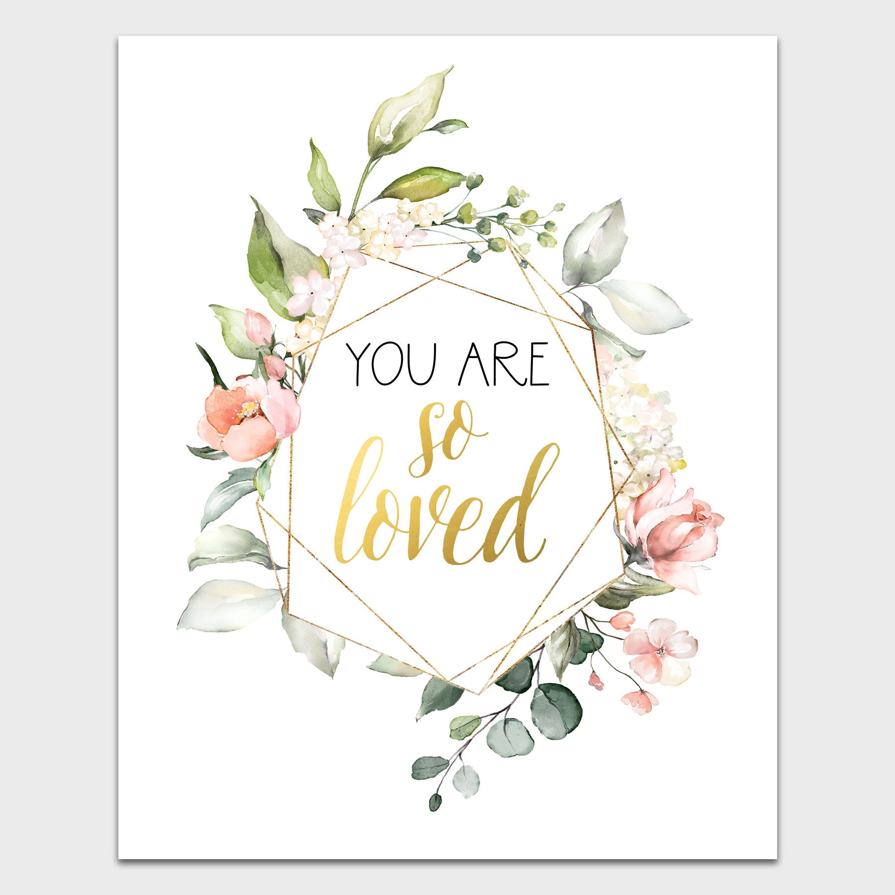 You are so loved Wall Print - Geometric Floral Nursery