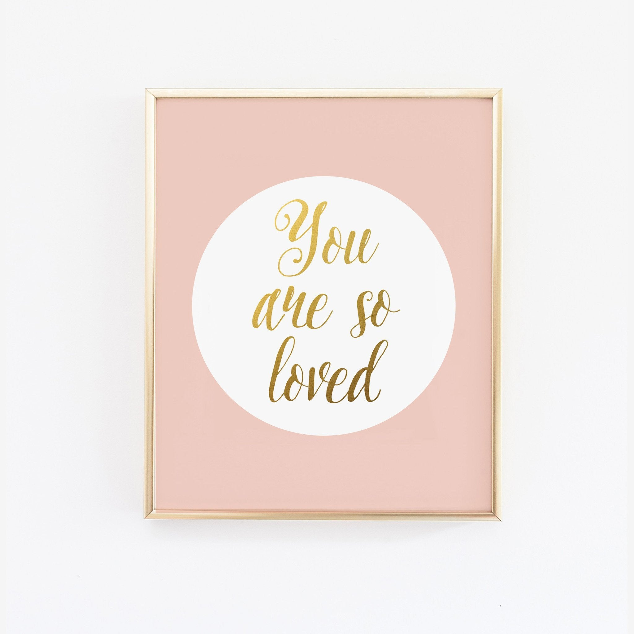 Wall and Wonder Wall Prints You are so loved in Blush - Faux Gold Foil Wall Print