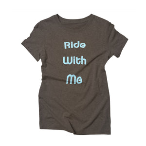 Women's Ride with Me Shirt