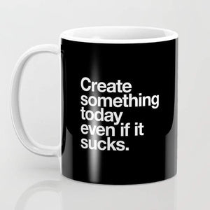Create Something Today Even If It Sucks Mug