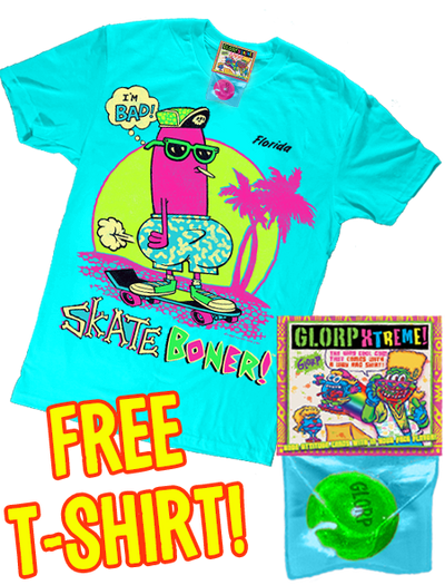 GLORP EXTREME! (with FREE SKate Boner T-Shirt!)