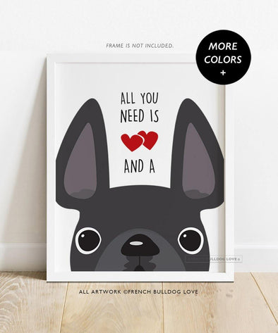 All You Need - Custom French Bulldog Print 8x10