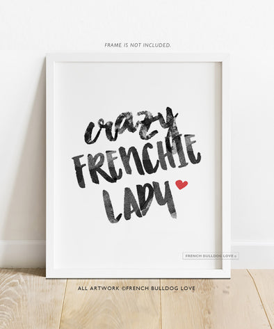 Crazy Frenchie Lady - Custom Print 8x10