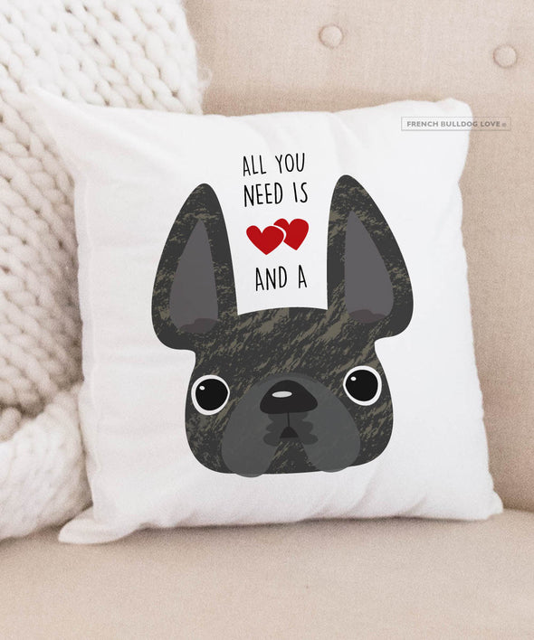 Frenchie Pillow - All You Need is Love & a Frenchie - Brindle