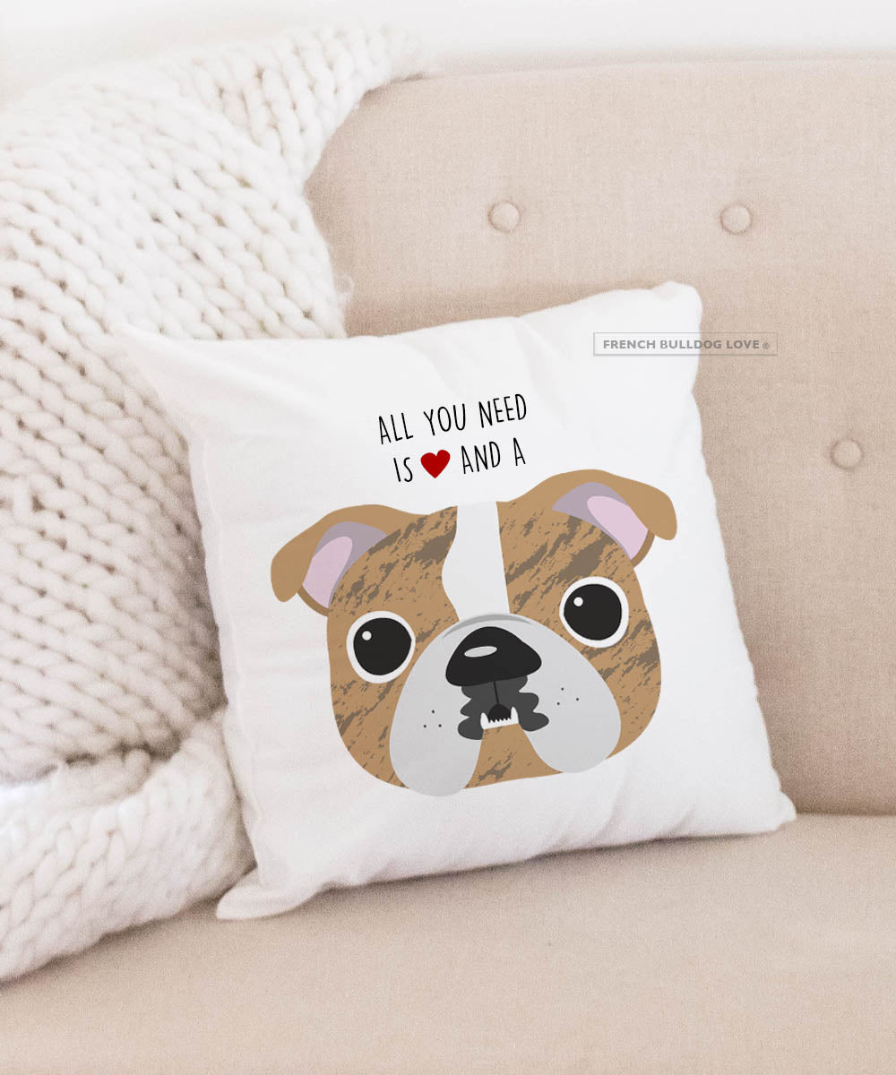 BULLDOG - All You Need is Love & a Bulldog Pillow / Brindle Pied