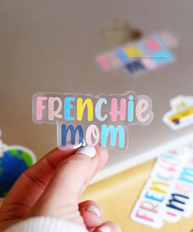 FRENCHIE MOM - CLEAR VINYL STICKER - WATERPROOF